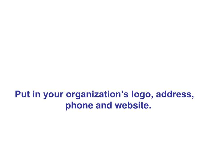 Put in your organization's logo, address, phone and website.