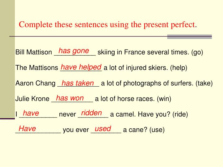 Complete these sentences using the present perfect