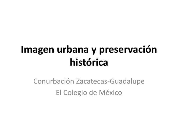 Imagen urbana y preservación histórica