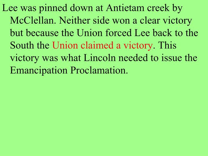Lee was pinned down at Antietam creek by McClellan. Neither side won a clear victory but because the Union forced Lee back to the South the