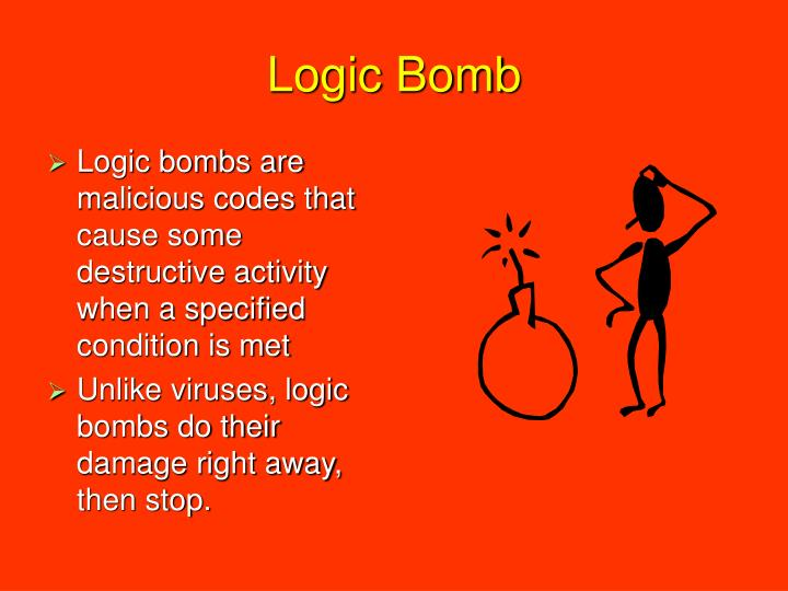 Logic bombs are malicious codes that cause some destructive activity when a specified condition is met
