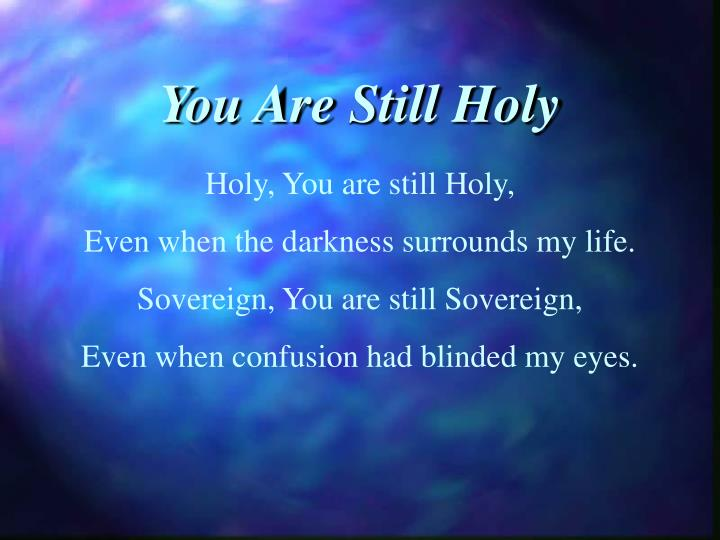 You Are Still Holy
