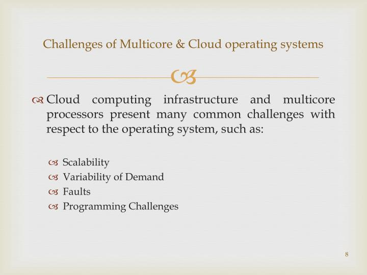 Challenges of Multicore & Cloud operating systems