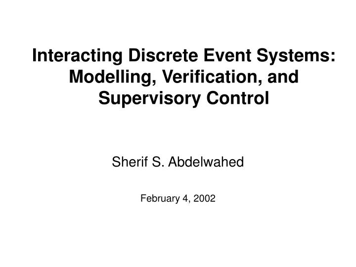 Interacting discrete event systems modelling verification and supervisory control