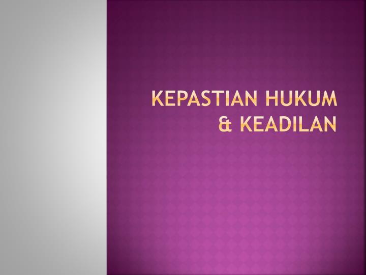 KEPASTIAN HUKUM & KEADILAN