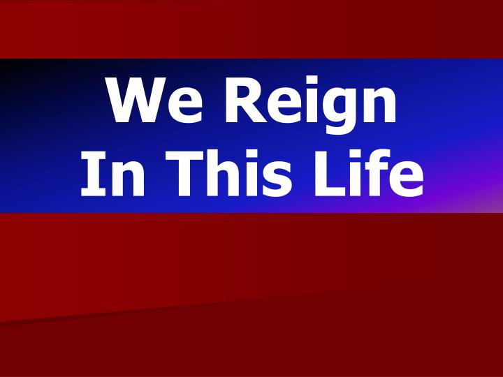 We Reign        In This Life