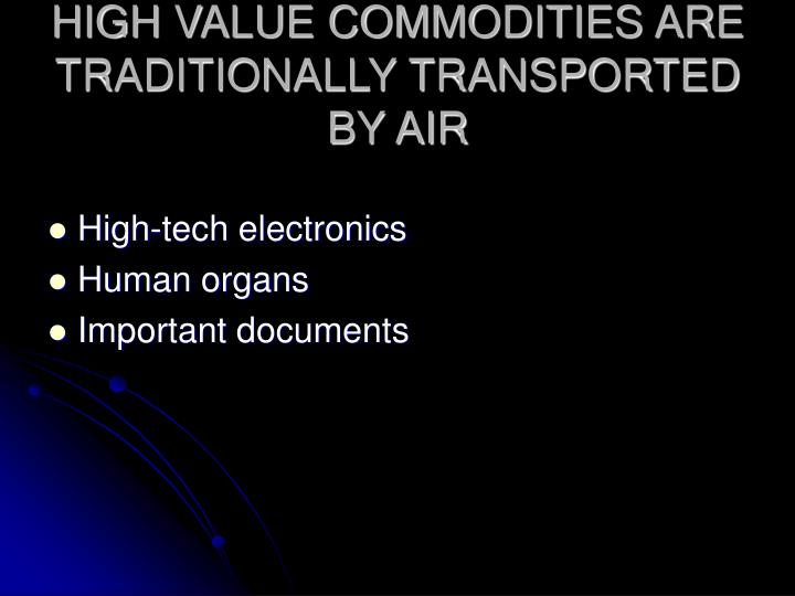 HIGH VALUE COMMODITIES ARE TRADITIONALLY TRANSPORTED BY AIR