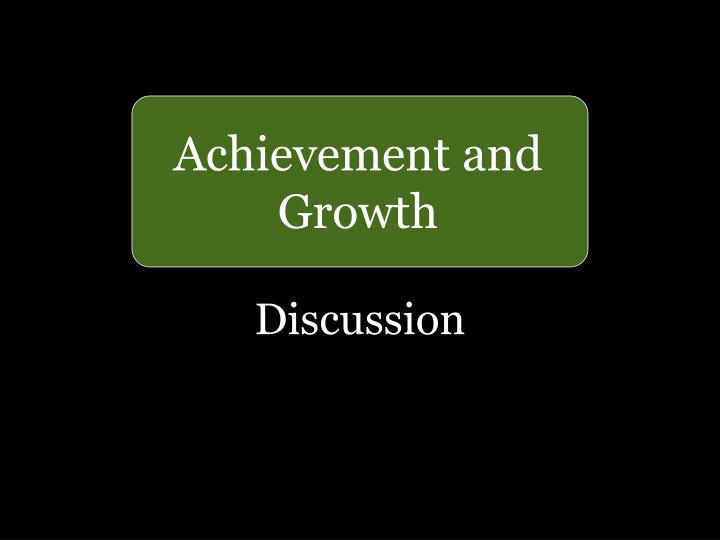 Achievement and Growth