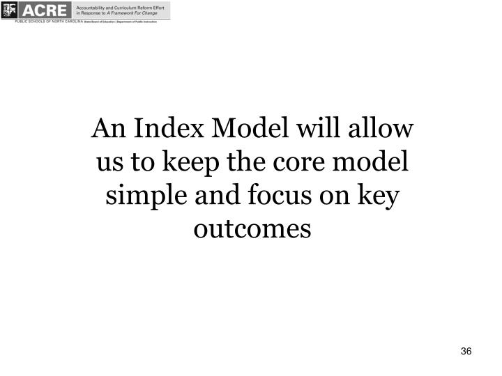 An Index Model will allow us to keep the core model simple and focus on key outcomes
