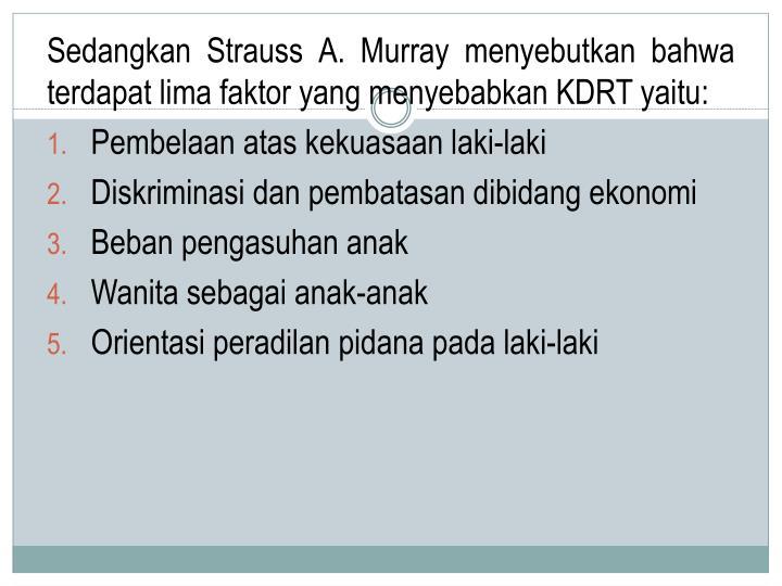 Sedangkan Strauss A. Murray menyebutkan bahwa terdapat lima faktor yang menyebabkan KDRT yaitu: