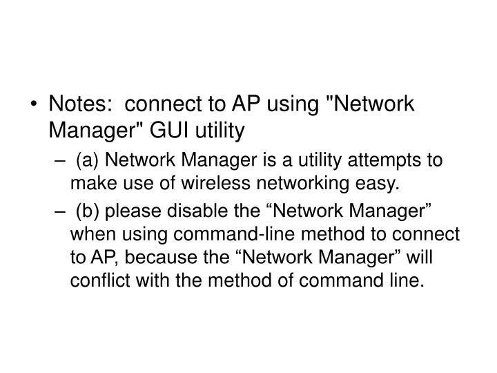 "Notes:  connect to AP using ""Network Manager"" GUI utility"