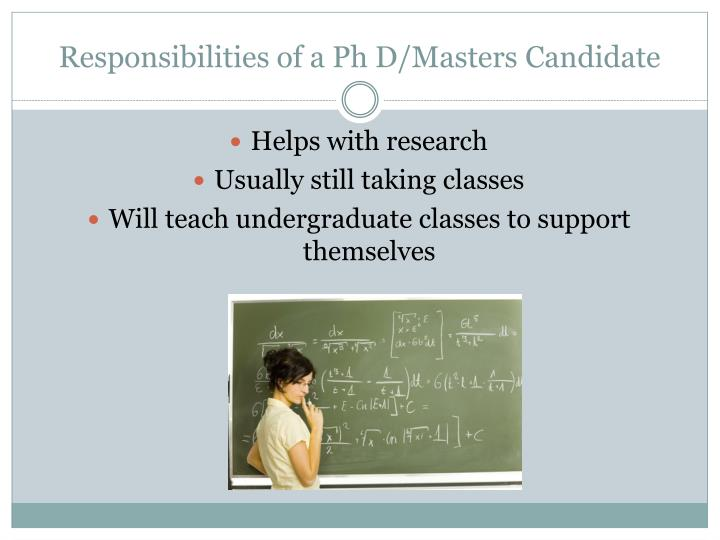 Responsibilities of a Ph D/Masters Candidate