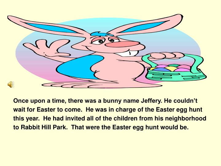 Once upon a time, there was a bunny name Jeffery. He couldn't