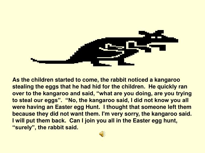 As the children started to come, the rabbit noticed a kangaroo
