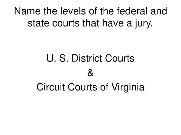 Name the levels of the federal and state courts that have a jury.