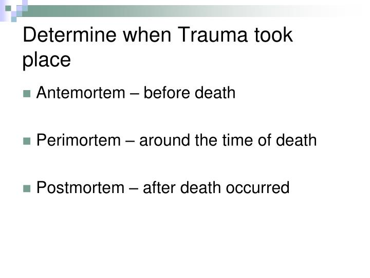 Determine when Trauma took place