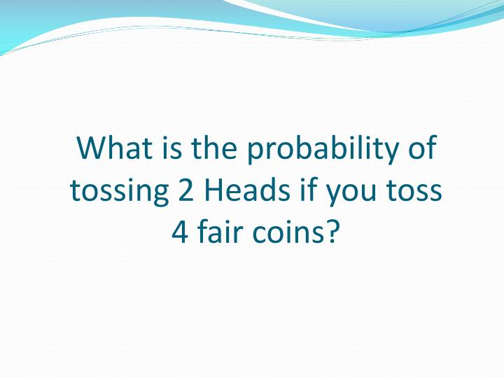 A fair coin is tossed 9 times  what is the probability that