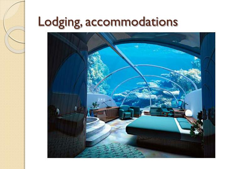 Lodging, accommodations