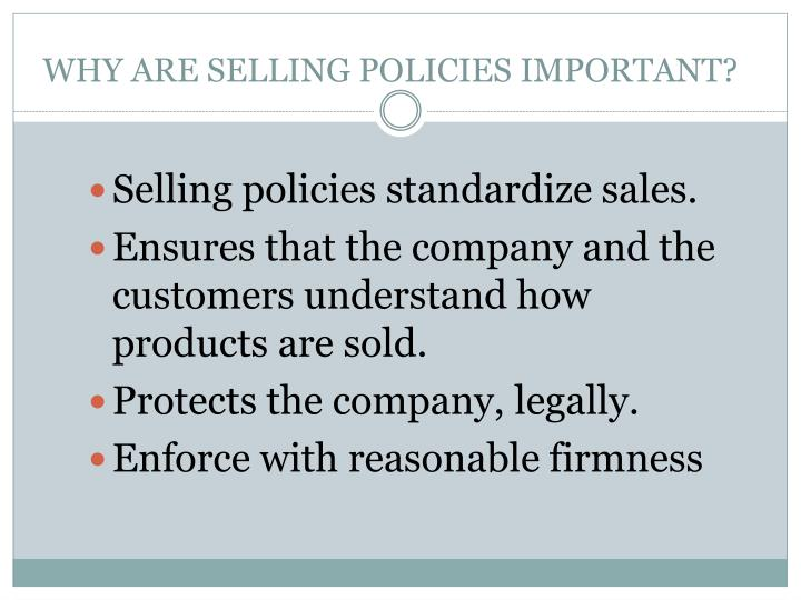 WHY ARE SELLING POLICIES IMPORTANT?
