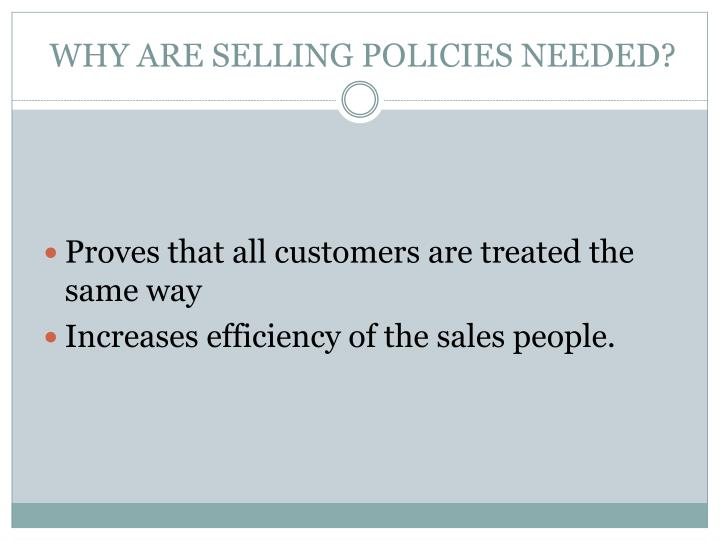 WHY ARE SELLING POLICIES NEEDED?