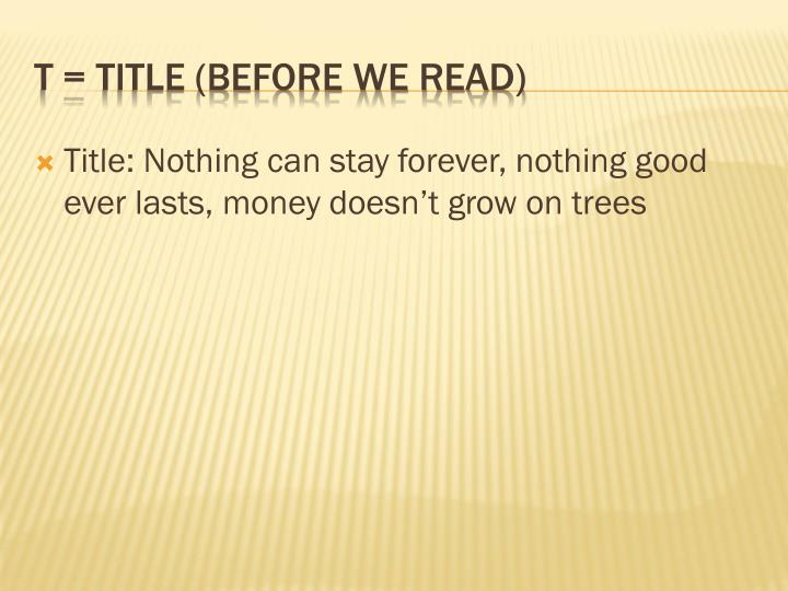 Title: Nothing can stay forever, nothing good ever lasts, money doesn't grow on trees