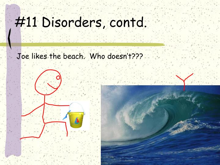 #11 Disorders, contd.