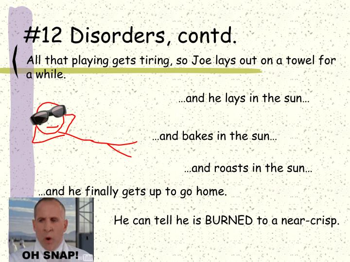 #12 Disorders, contd.