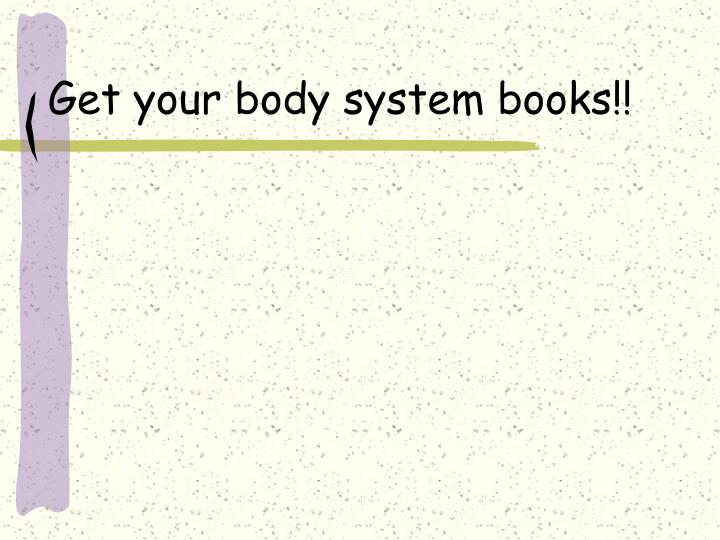 Get your body system books!!