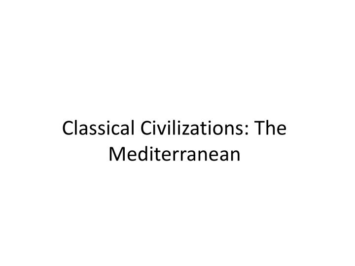 Classical Civilizations: The Mediterranean