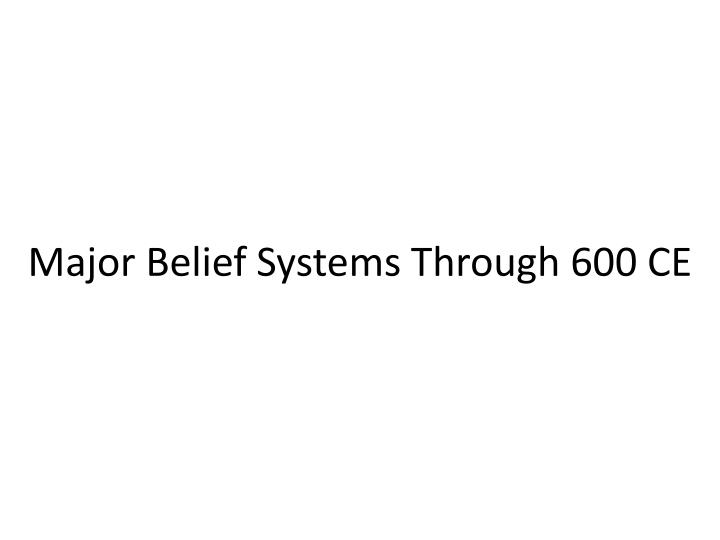 Major Belief Systems Through 600 CE