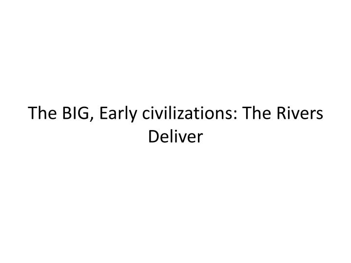 The BIG, Early civilizations: The Rivers Deliver