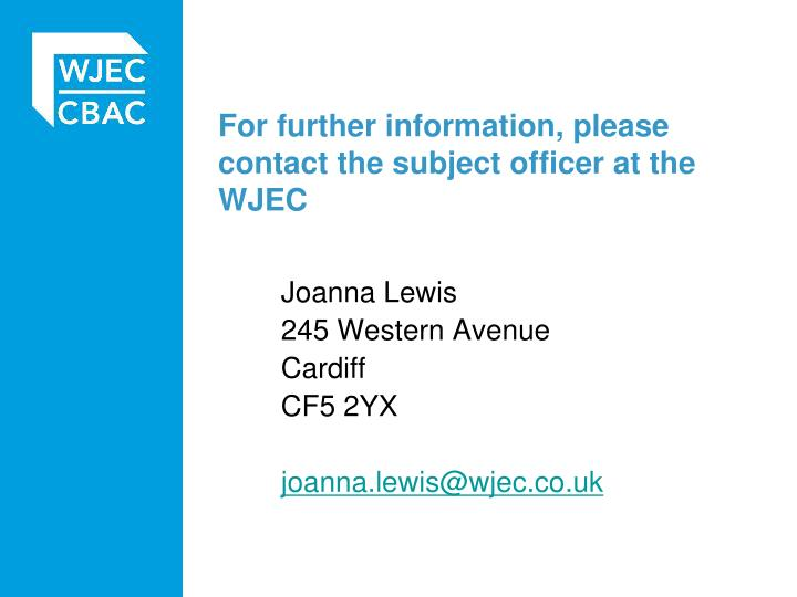 For further information, please contact the subject officer at the WJEC