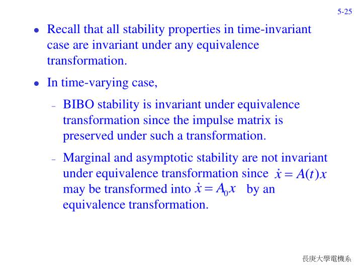 Recall that all stability properties in time-invariant case are invariant under any equivalence transformation.