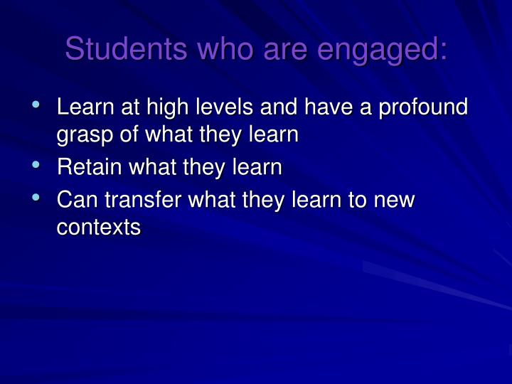 Students who are engaged: