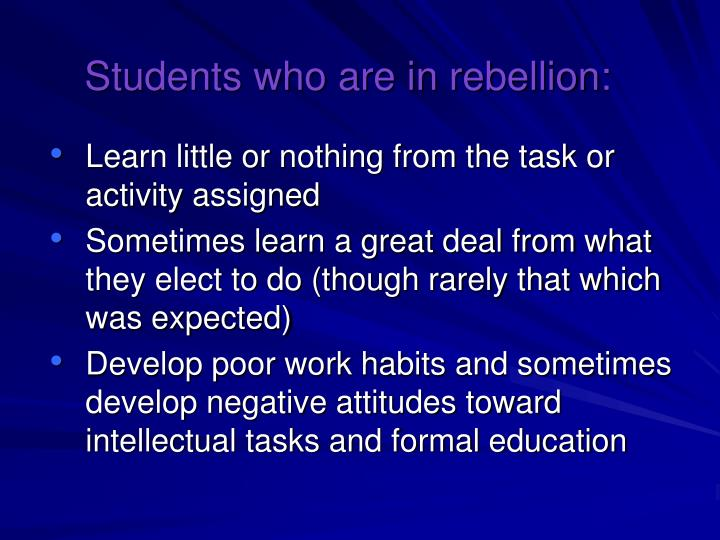 Students who are in rebellion: