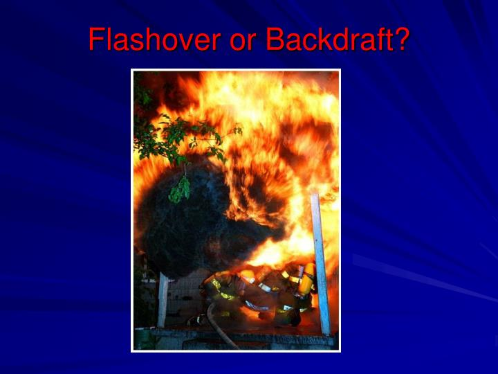 Flashover or Backdraft?