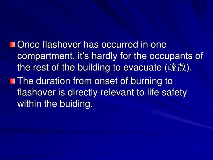 Once flashover has occurred in one compartment, it's hardly for the occupants of the rest of the building to evacuate (