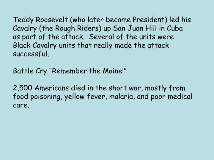 Teddy Roosevelt (who later became President) led his
