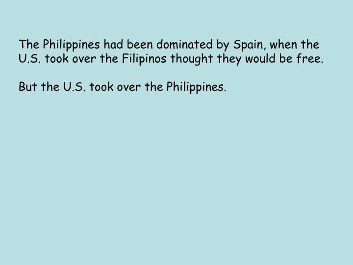 The Philippines had been dominated by Spain, when the