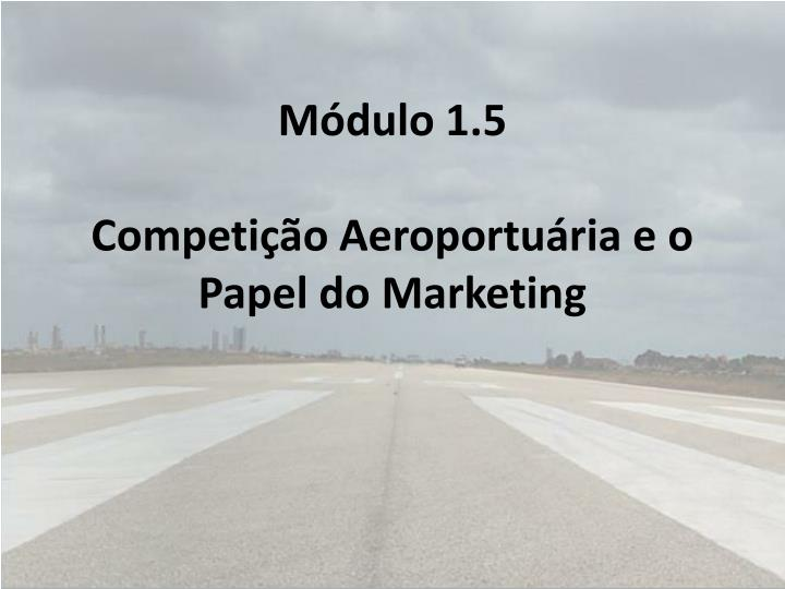 M dulo 1 5 competi o aeroportu ria e o papel do marketing
