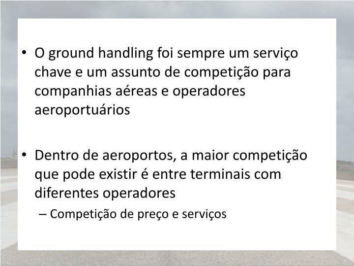 O ground handling foi sempre um serviço chave e um assunto de competição para companhias aéreas e operadores aeroportuários