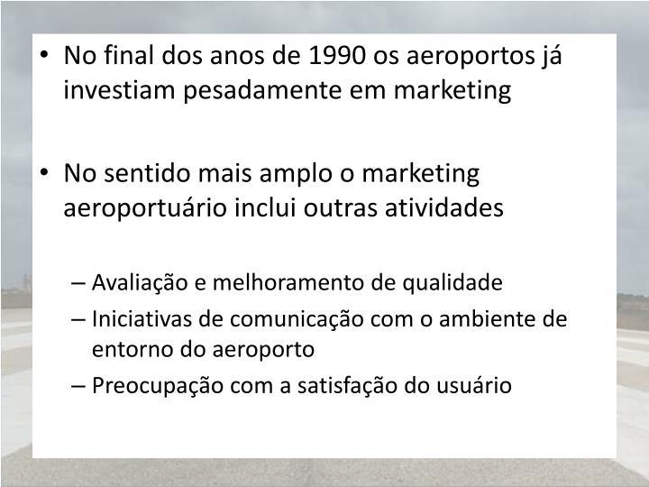 No final dos anos de 1990 os aeroportos já investiam pesadamente em marketing