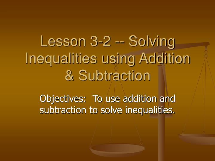 lesson 3 2 solving inequalities using addition subtraction