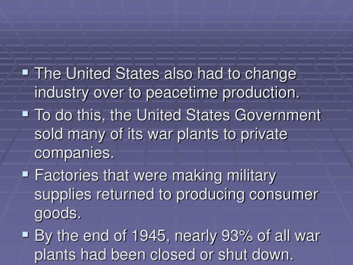 The United States also had to change industry over to peacetime production.