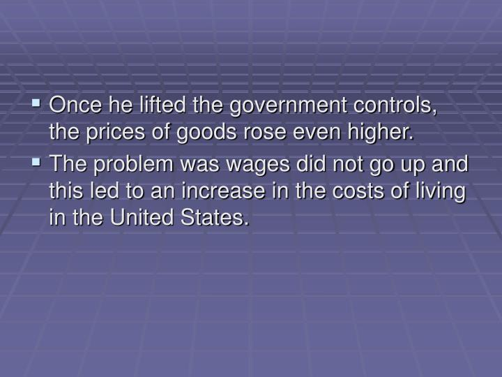 Once he lifted the government controls, the prices of goods rose even higher.