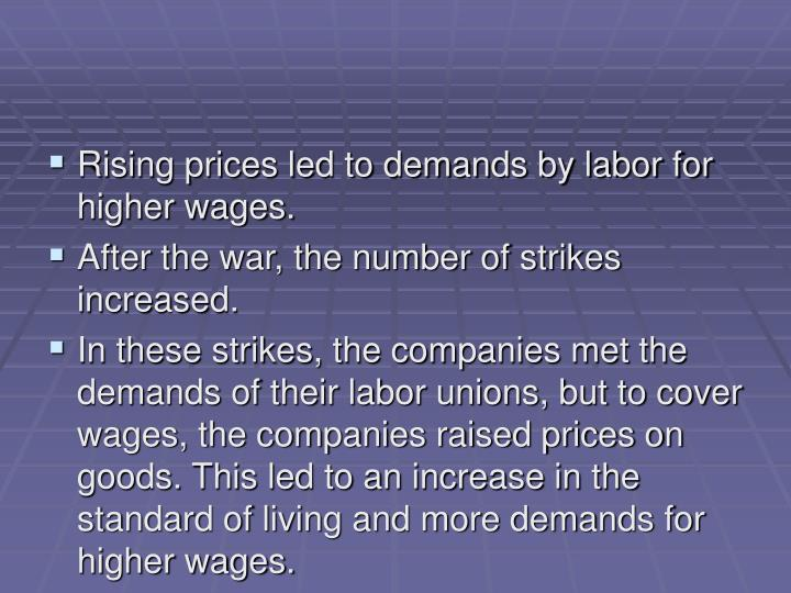 Rising prices led to demands by labor for higher wages.