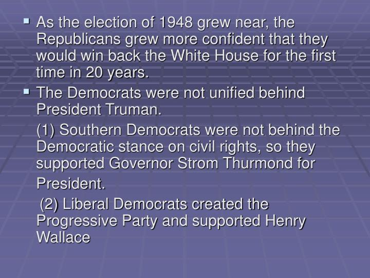 As the election of 1948 grew near, the Republicans grew more confident that they would win back the White House for the first time in 20 years.