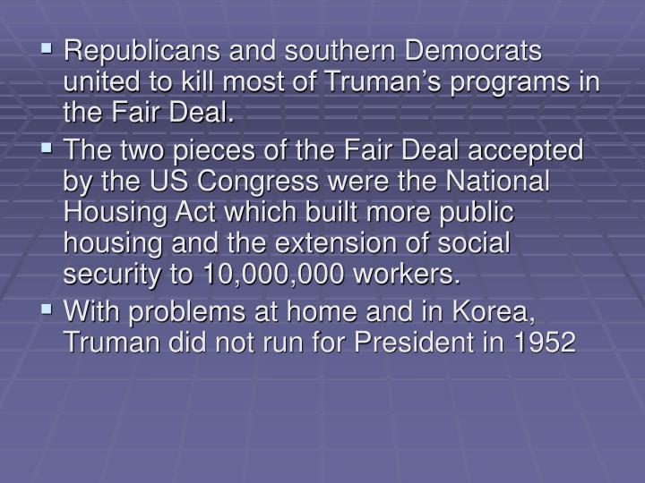Republicans and southern Democrats united to kill most of Truman's programs in the Fair Deal.