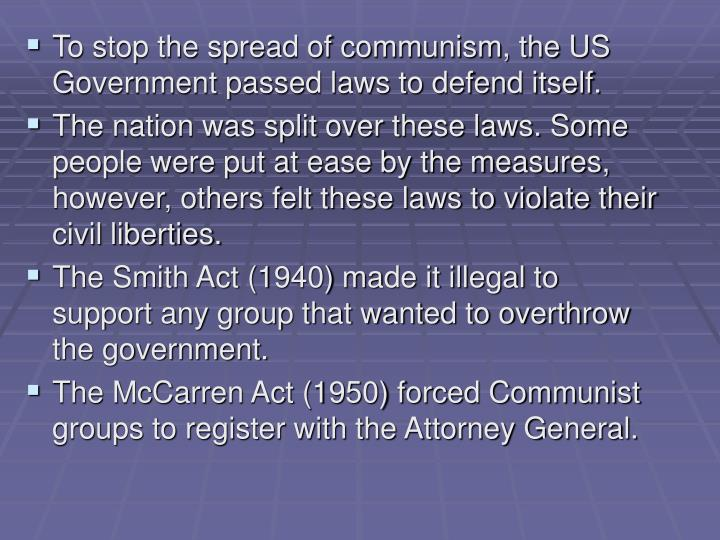 To stop the spread of communism, the US Government passed laws to defend itself.