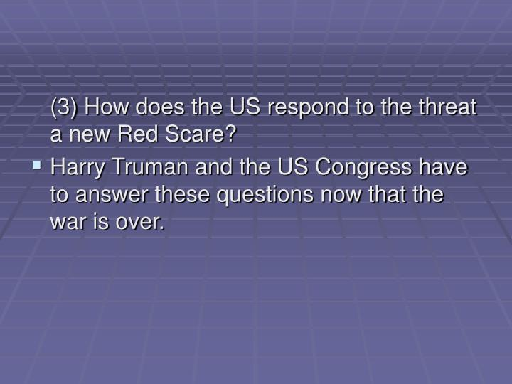 (3) How does the US respond to the threat a new Red Scare?